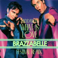 What Is Love Brazzabelle Festival Remix