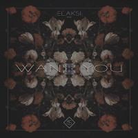 Elaski - Want You [Free Download]