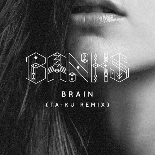 Banks - Brain (Ta-Ku Remix) [Free Download]
