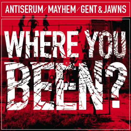 Antiserum X Mayhem X Gent & Jawns - Where you been? [Free Download]