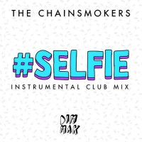 The Chainsmokers - #SELFIE (Instrumental Club Mix) [Free Download]