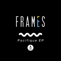 Frames Pacifique EP Sweat It Out Music