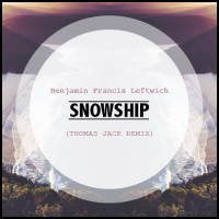 Benjamin Francis Leftwich - Snowship (Thomas Jack Remix) [Free Download]