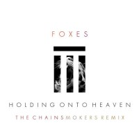 Foxes - Holding On To Heaven (The Chainsmokers Remix)